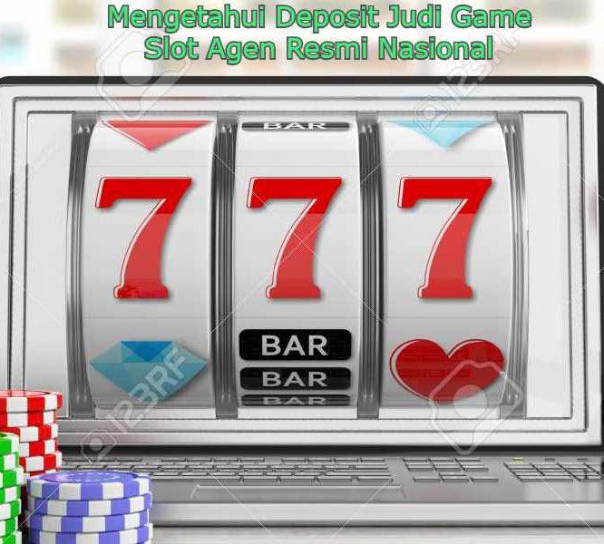 MengetahuiDeposit Judi Game Slot Agen Resmi Nasional