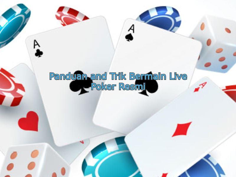 Panduan and Trik Bermain Live Poker Resmi